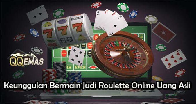 Keunggulan Bermain Judi Roulette Online Uang Asli
