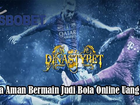 Cara Aman Bermain Judi Bola Online Uang Asli