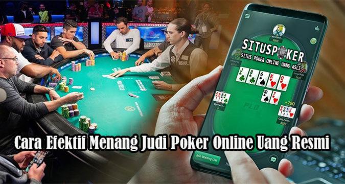 Cara Efektif Menang Judi Poker Online Uang Resmi