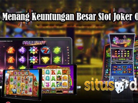 Trik Menang Keuntungan Besar Slot Joker Online